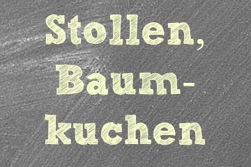 Stollen & Baumkuchen