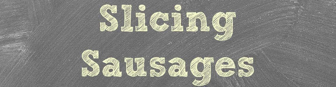 Slicing Sausages & Salamis