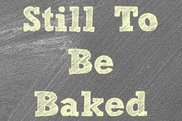 Still to be Baked