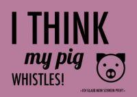 Denglisch-Postcard 'I think my pig whistles!'