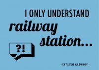 Denglisch-Postcard 'I only understand railway station'