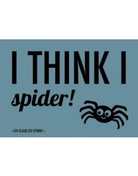 Denglisch-Postcard 'I think I spider!'