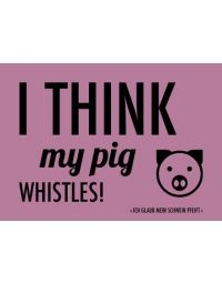 Denglisch-Postcard 'I think my pig whistles!'